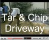 Click to watch a video on Tar and Chip Driveways.